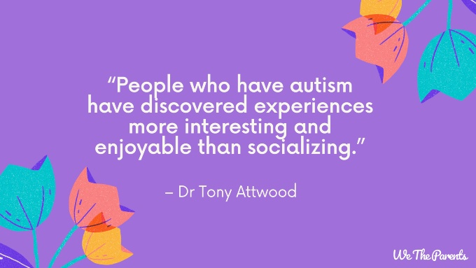 "Autism quote: ""People who have autism have discovered experiences more interesting and enjoyable than socializing."""
